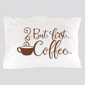 BUT FIRST, COFFEE [mug] Pillow Case